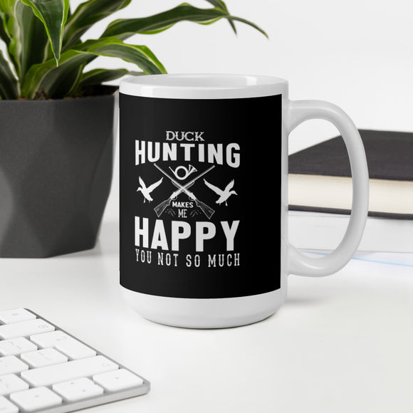 Duck Hunting Makes Me Happy You Not So Much Funny Gift Mug