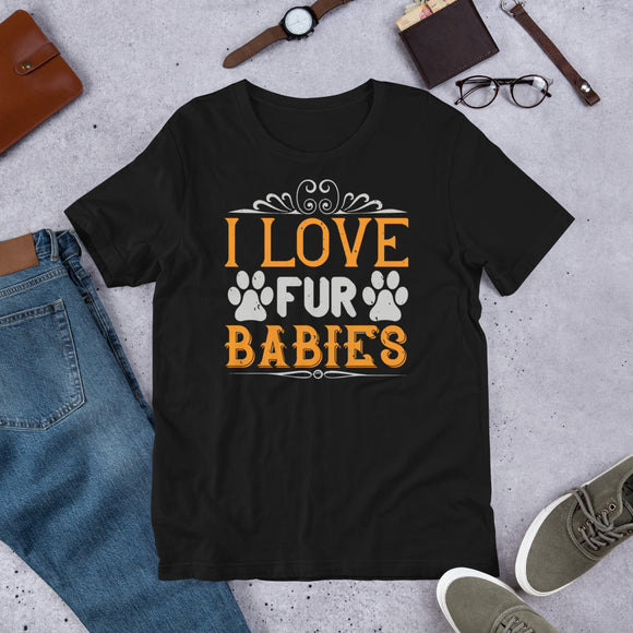 I Love Fur Babies Unisex T-Shirt This t-shirt is everything you've dreamed of and more. It feels soft and lightweight, with the right amount of stretch. It's comfortable and flattering for both men and women.