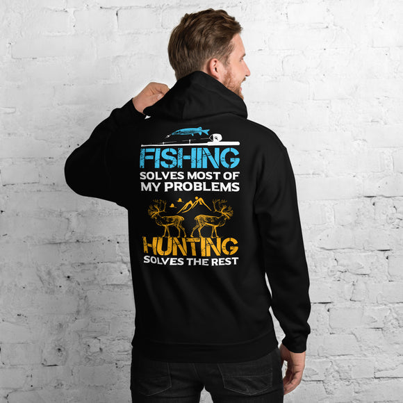 Fishing Solves Most Of My Problems Hunting Solves The Rest Unisex Hoodie
