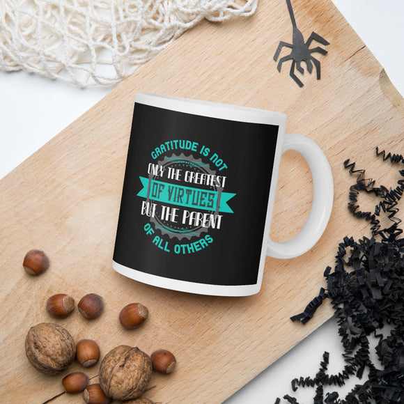 Gratitude Is Not Only The Greatest Of Virtues, But The Parent Of All Others Thanksgiving And Fall Mug