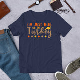 I'm Just Here For The Turkey Thanksgiving And Fall Unisex T-Shirt