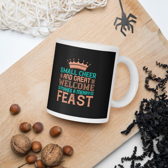 Small Cheer And Great Welcome Makes A Merry Feast Thanksgiving And Fall Mug