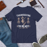 Thanksgiving I'm Ready And Fall Unisex T-Shirt