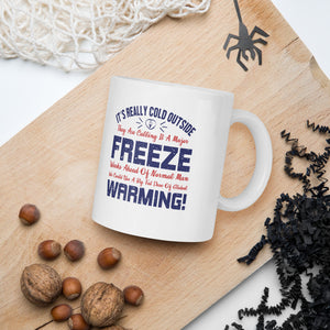 It's Really Cold Outside They Are Calling It A Major Freeze Weeks Ahead Of Normal Man We Could Use A Big Fat Dose Of Global Warming Donald Trump 2020 Mug