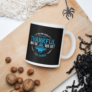 If You Are Really Thankful What Do You Do You Share Thanksgiving And Fall Mug