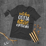Witches Gotta Have Options Halloween Short-Sleeve Unisex T-Shirt