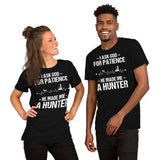 I Ask God For Patience He Made Me A Hunter Unisex T-Shirt