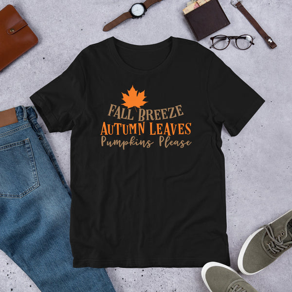Fall Breeze Autumn Leaves Pumpkins Please Thanksgiving And Fall Unisex T-Shirt