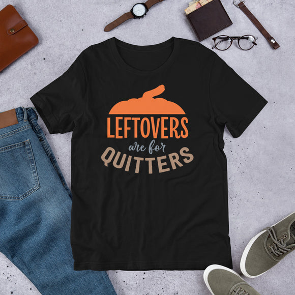 Leftovers Are For Quitters Thanksgiving And Fall Unisex T-Shirt