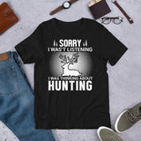 Sorry I Wasn't Listening I Was Thinking About Hunting Bow Hunting Season Unisex T-Shirt