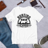 Hunting Is My Cardo Funny Deer Hunter Unisex T-Shirt