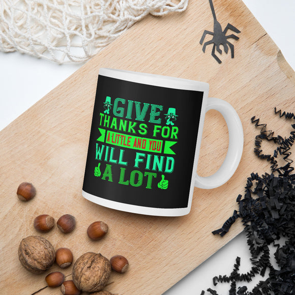 Give Thanks For A Little And You Will Find A Lot Thanksgiving And Fall Gift Mug