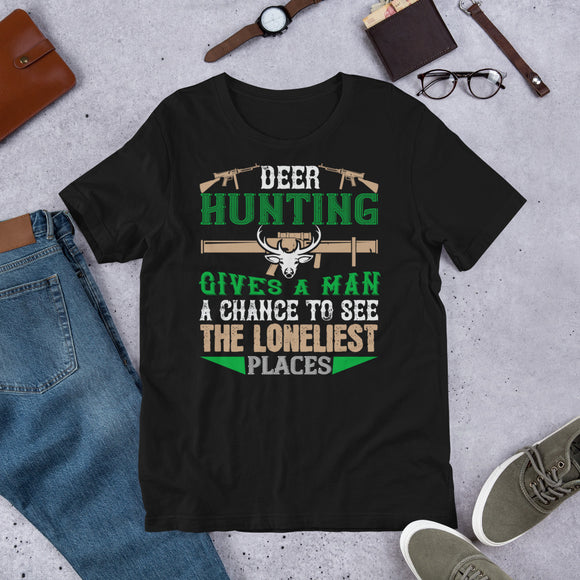 Deer Hunting Gives A Man A Chance To See The Loneliest Places Buck Hunter Unisex T-Shirt