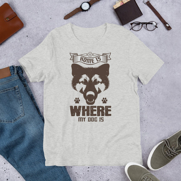 Home Is Where My Dog Is Unisex T-Shirt  This t-shirt is everything you've dreamed of and more. It feels soft and lightweight, with the right amount of stretch. It's comfortable and flattering for both men and women.