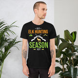 Is It Elk Hunting Season Yet Funny Unisex T-Shirt