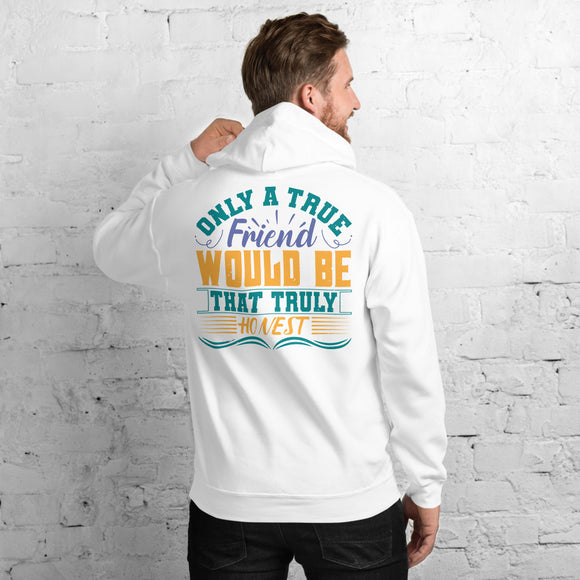 Only A True Friend Would Be That Truly Honest Best Friend Unisex Hoodie