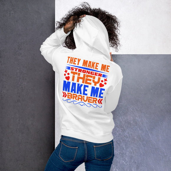 They Make Me Stronger They Make Me Braver Best Friend Unisex Hoodie