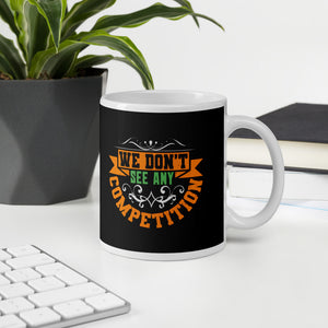 We Don't See Any Competition Best Friend Gift Mug