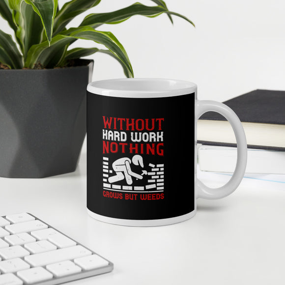 Without Hard Work Nothing Grows But Weeds Labor Day Gift Mug