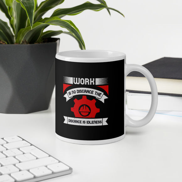 Work Is No Disgrace The Disgrace Is Idleness Labor Day Gift Mug