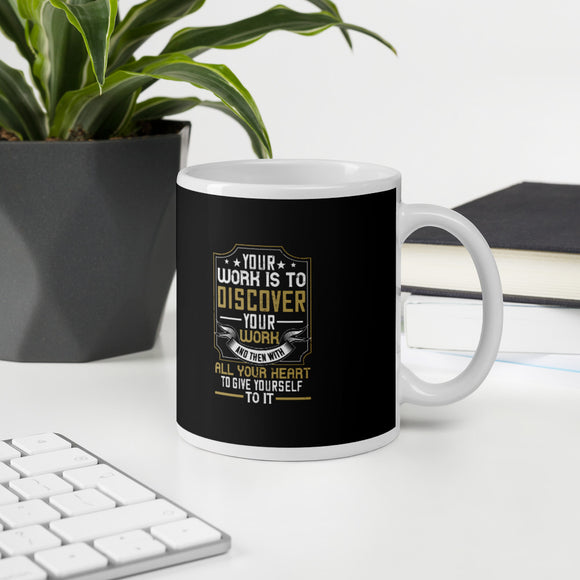Your Work Is To Discover Your Work And Then With All Your Heart To Give Yourself To It Buddhism Mug