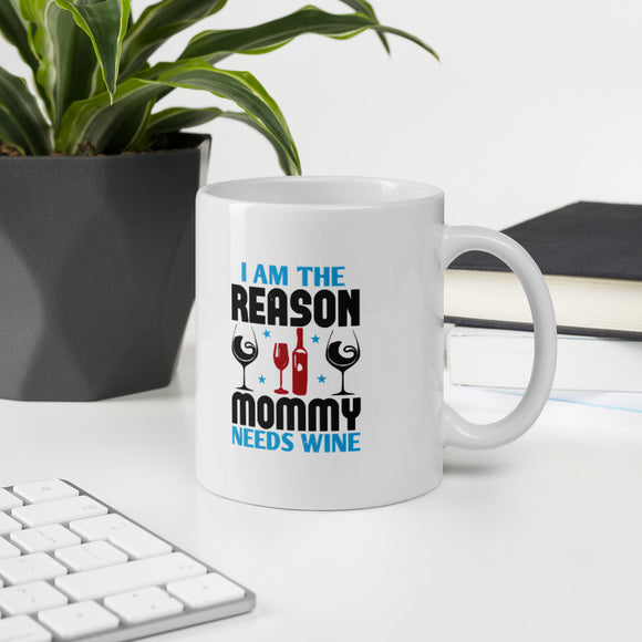 I Am The Reason Mommy Needs Wine Gift Mug