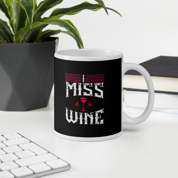 I Miss Wine Funny Wine Lover Gift Mug