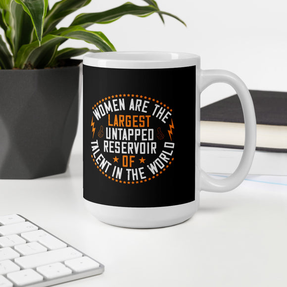 Women Are The Largest Untapped Reservoir Of Talent In The World Women's Day Gift Mug