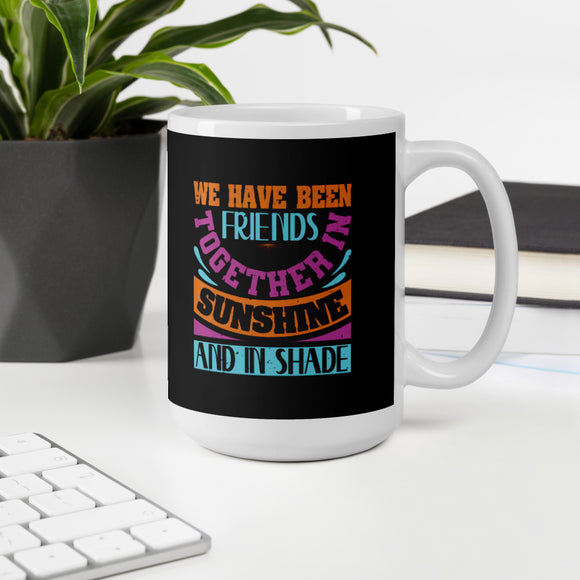 We Have Been Friends Together In Sunshine And In Shade Best Friend Gift Mug