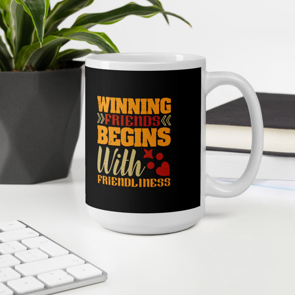 Winning Friends Begins With Friendliness Best Friend Gift Mug