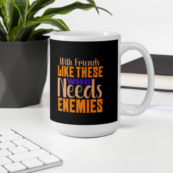 With Friends Like These Who Needs Enemies Best Friend Gift Mug
