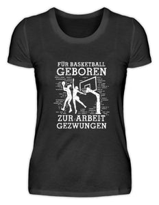 Damen Basic T-Shirt Black / S Basketball-Fan: Für Basketball geboren  - Damenshirt (4362264018996)