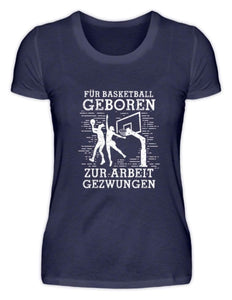 Damen Basic T-Shirt Navy / S Basketball-Fan: Für Basketball geboren  - Damenshirt (4362264018996)