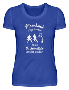 Damen Basic T-Shirt Neon Blue / S Basketball: Ob das Basketballfeld mich vermisst?  - Damenshirt (4362260676660)