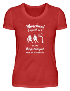 Damen Basic T-Shirt Red / S Basketball: Ob das Basketballfeld mich vermisst?  - Damenshirt (4362260676660)