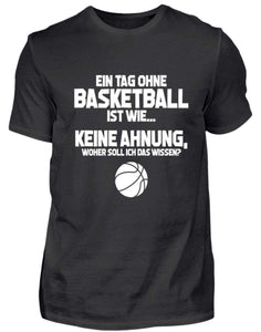 Herren Basic T-Shirt Black / S Basketballfan: Tag ohne Basketball? Unmöglich!  - Herren Shirt (4362273095732)