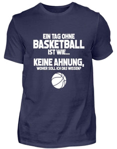 Herren Basic T-Shirt Navy / S Basketballfan: Tag ohne Basketball? Unmöglich!  - Herren Shirt (4362273095732)