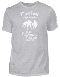 Herren Basic T-Shirt Heather Grey / S Eishockey: Ob die Eishalle mich vermisst?  - Herren Shirt (4330464772148)