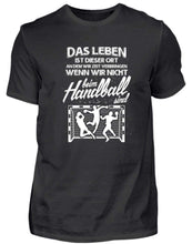 Laden Sie das Bild in den Galerie-Viewer, Herren Basic T-Shirt Black / S Handball: Das Leben...  - Herren Shirt (4337392189492)