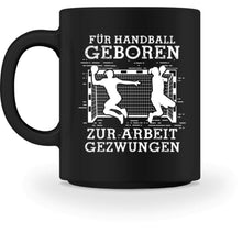 Laden Sie das Bild in den Galerie-Viewer, Kaffeetasse Black / M Handball-Fan: Für Handball geboren  - Tasse (4338638127156)