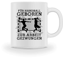 Laden Sie das Bild in den Galerie-Viewer, Kaffeetasse Weiß White / M Handball-Fan: Für Handball geboren  - Tasse (4337364009012)