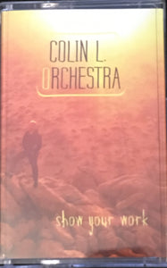 Colin L Orchestra Show Your Work New Cassette