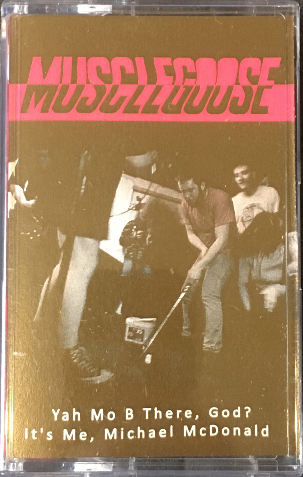 Musclegoose - Ya Mo Be There, God? It's Me, Michael McDonald Cassette NEW (Tape Dad)