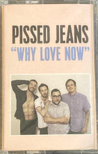 Load image into Gallery viewer, Pissed Jeans - Why Love Now Cassette NEW
