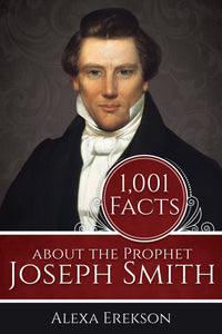 1001 Facts about the Prophet Joseph Smith