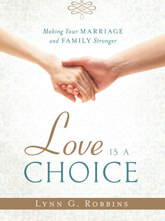 Love Is a Choice: Making Your Marriage and Family Stronger