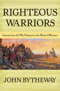 Righteous Warriors: Lessons from the War Chapters in the Book of Mormon (Paperback)