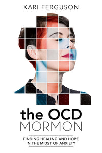 The OCD Mormon: Finding Healing and Hope in the Midst of Anxiety