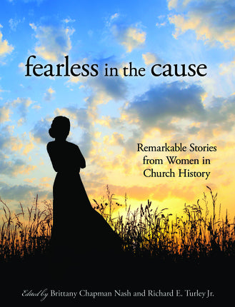 Fearless in the Cause - Remarkable Stories of Women in Church History