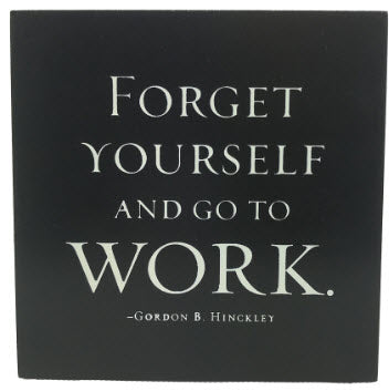 Forget Yourself and Go to Work (Plaque)